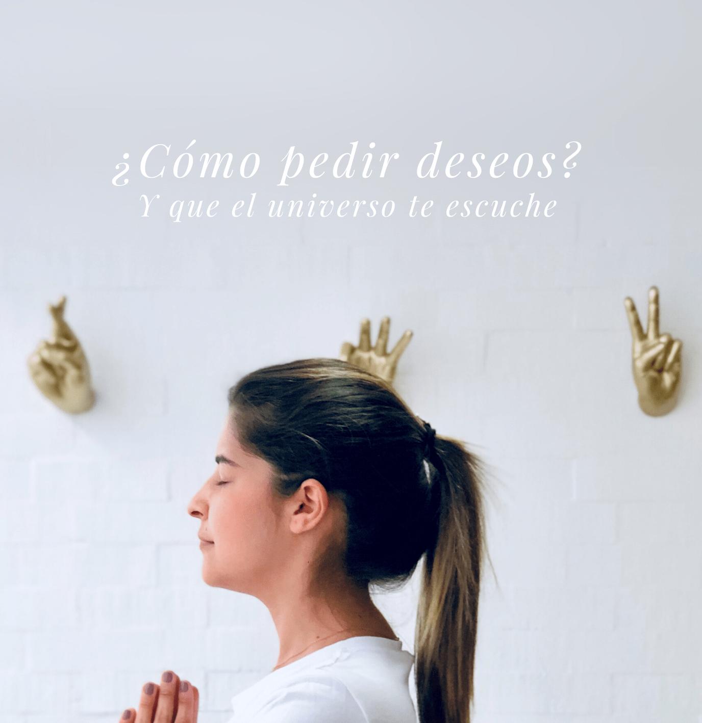 Cómo pedir deseos y que el universo te escuche